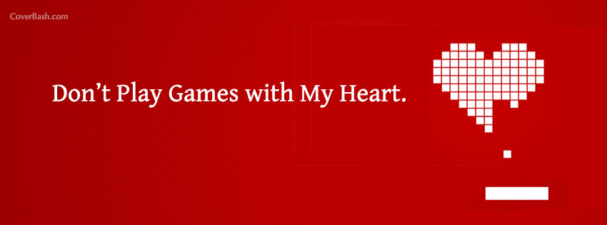 don't play games with my heart facebook cover