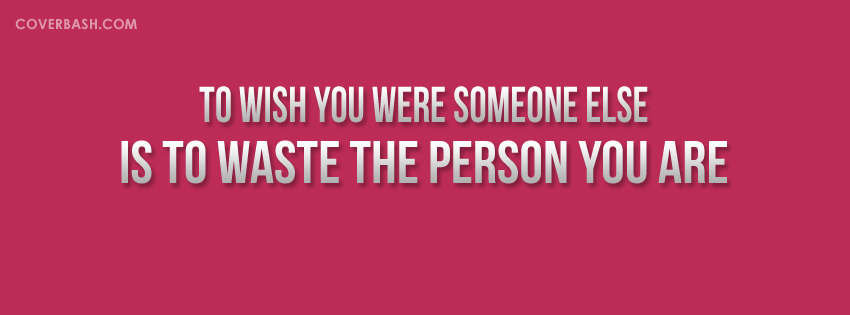 to wish you were someone else facebook cover